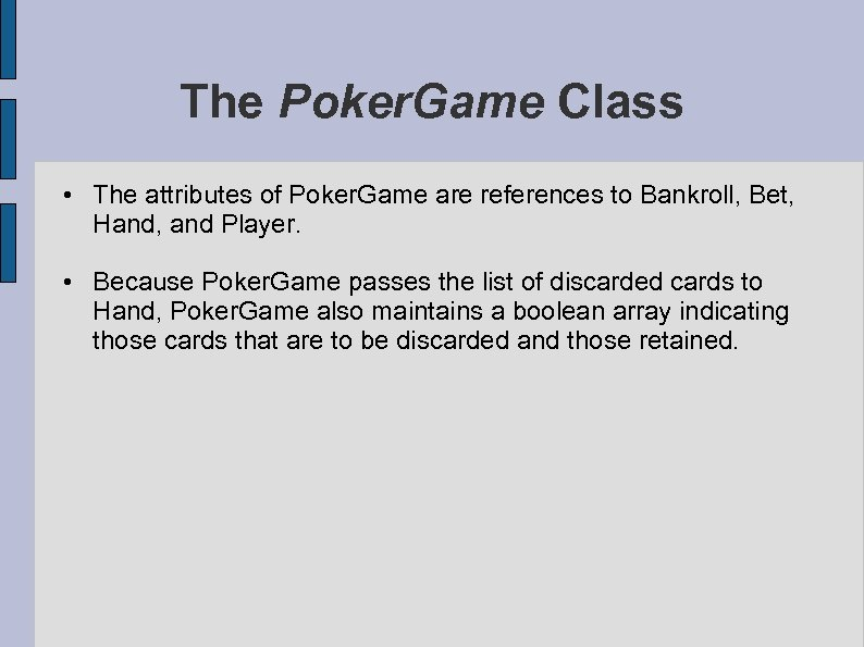 The Poker. Game Class • The attributes of Poker. Game are references to Bankroll,