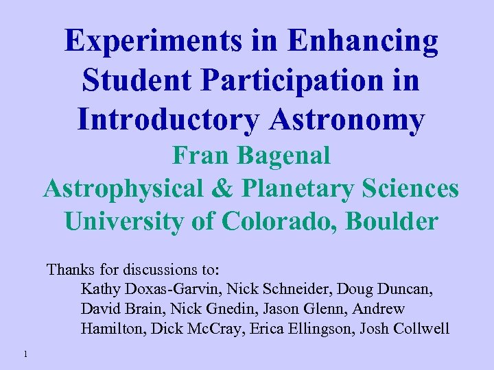 Experiments in Enhancing Student Participation in Introductory Astronomy Fran Bagenal Astrophysical & Planetary Sciences