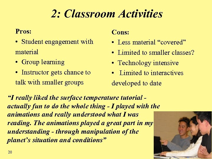 2: Classroom Activities Pros: • Student engagement with material • Group learning • Instructor