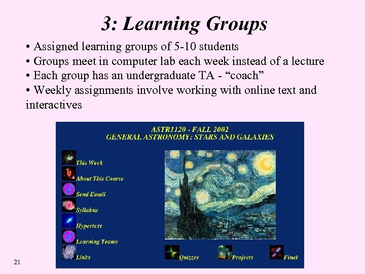 3: Learning Groups • Assigned learning groups of 5 -10 students • Groups meet