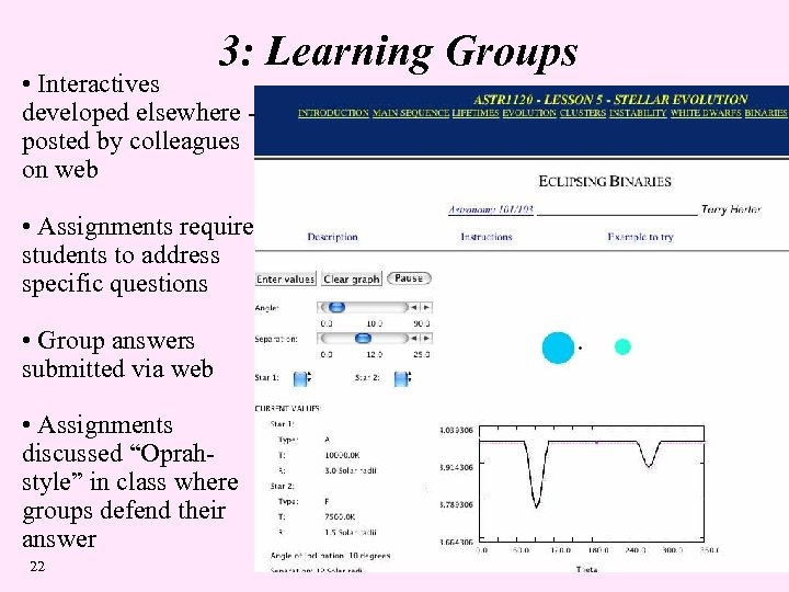 3: Learning Groups • Interactives developed elsewhere posted by colleagues on web • Assignments