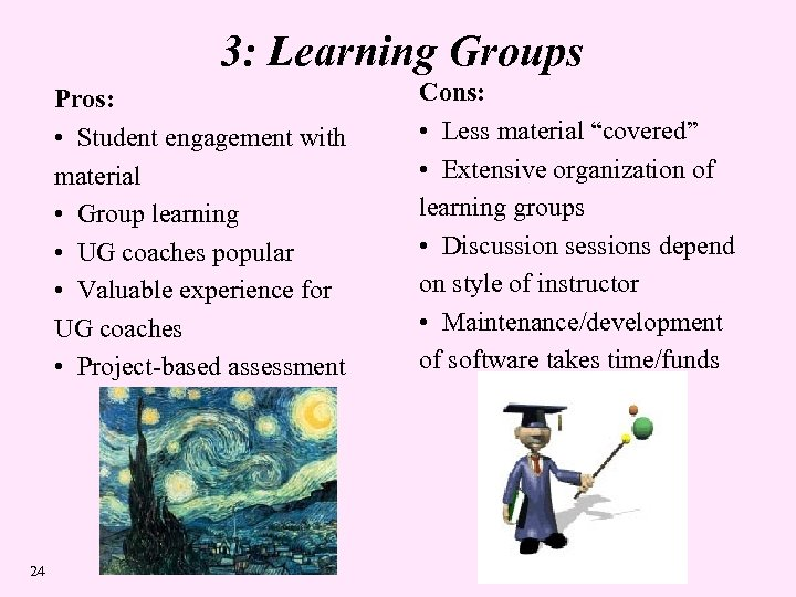 3: Learning Groups Pros: • Student engagement with material • Group learning • UG