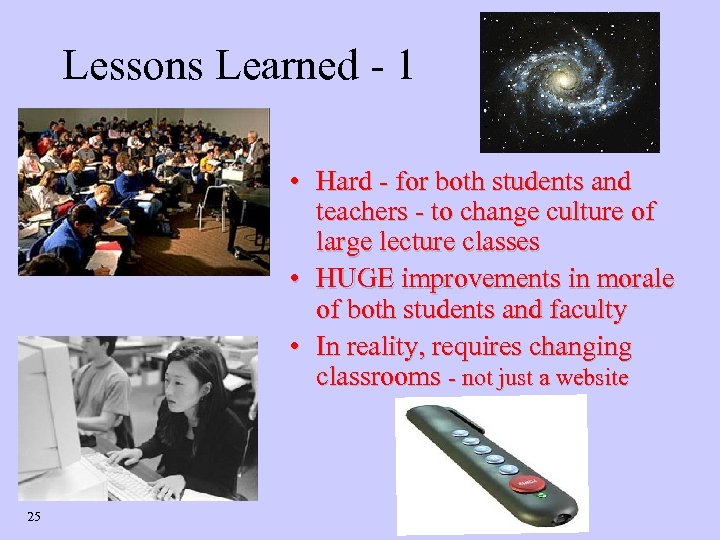 Lessons Learned - 1 • Hard - for both students and teachers - to