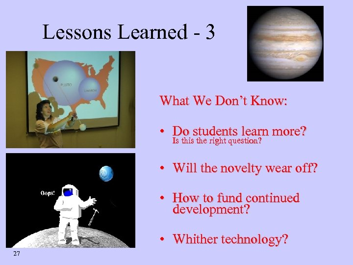 Lessons Learned - 3 What We Don't Know: • Do students learn more? Is