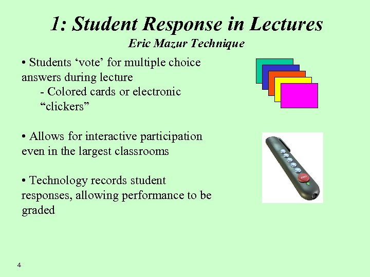 1: Student Response in Lectures Eric Mazur Technique • Students 'vote' for multiple choice