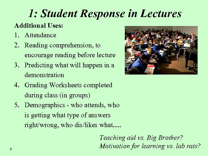 1: Student Response in Lectures Additional Uses: 1. Attendance 2. Reading comprehension, to encourage