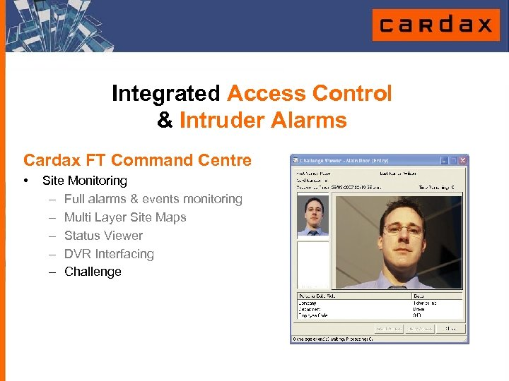 Integrated Access Control & Intruder Alarms Cardax FT Command Centre • Site Monitoring –