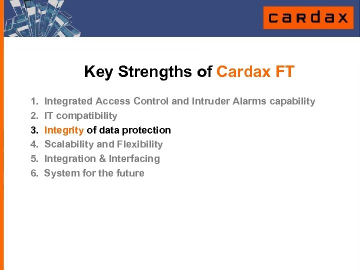 Key Strengths of Cardax FT 1. 2. 3. 4. 5. 6. Integrated Access Control