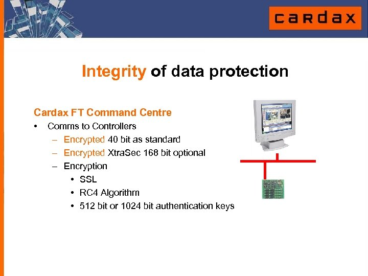 Integrity of data protection Cardax FT Command Centre • Comms to Controllers – Encrypted