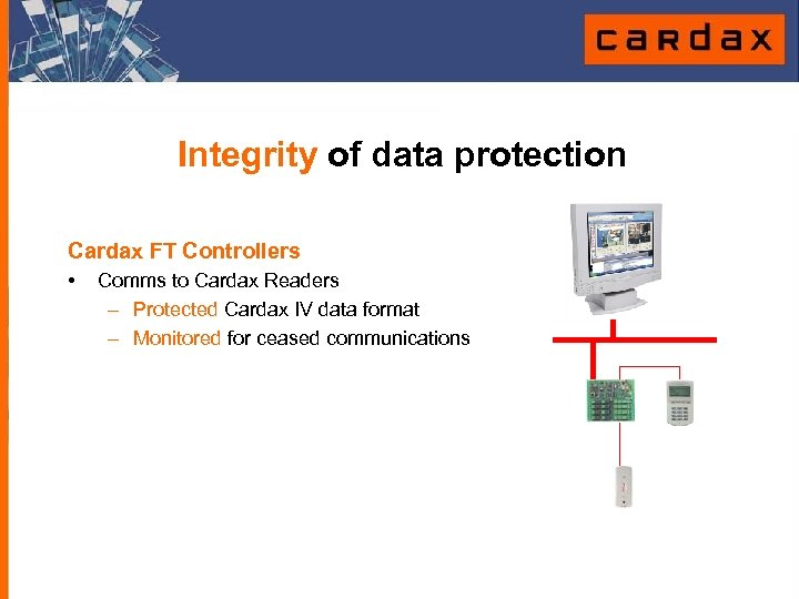 Integrity of data protection Cardax FT Controllers • Comms to Cardax Readers – Protected