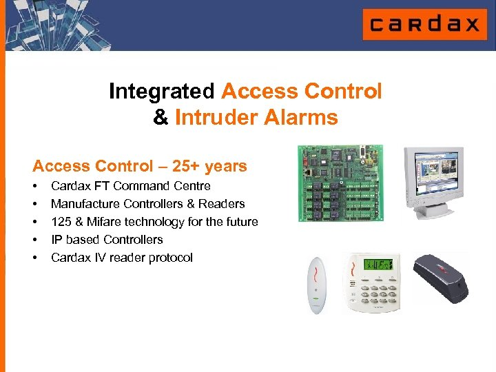 Integrated Access Control & Intruder Alarms Access Control – 25+ years • • •