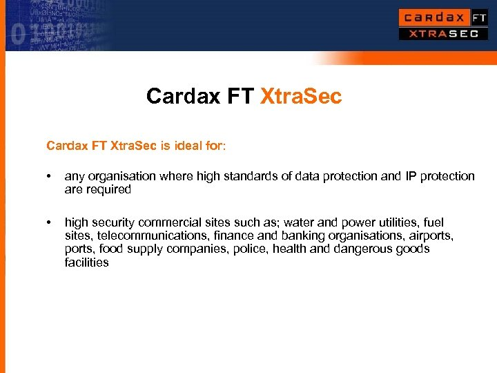 Cardax FT Xtra. Sec is ideal for: • any organisation where high standards of