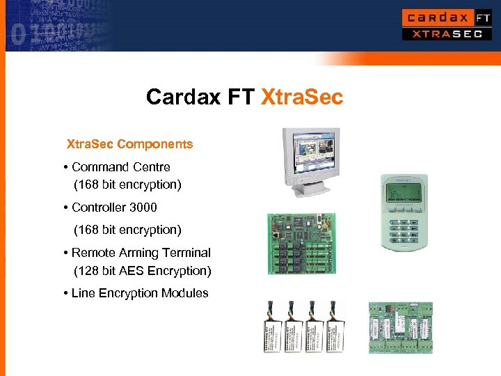 Cardax FT Xtra. Sec Components • Command Centre (168 bit encryption) • Controller 3000