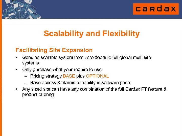 Scalability and Flexibility Facilitating Site Expansion • • • Genuine scalable system from zero