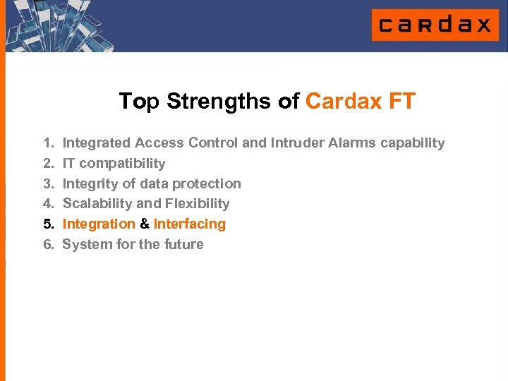 Top Strengths of Cardax FT 1. 2. 3. 4. 5. 6. Integrated Access Control