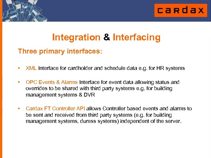 Integration & Interfacing Three primary interfaces: • XML Interface for cardholder and schedule data