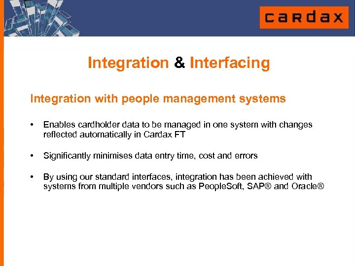 Integration & Interfacing Integration with people management systems • Enables cardholder data to be