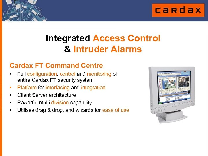 Integrated Access Control & Intruder Alarms Cardax FT Command Centre • • • Full