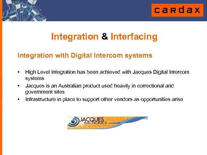 Integration & Interfacing Integration with Digital Intercom systems • • • High Level Integration