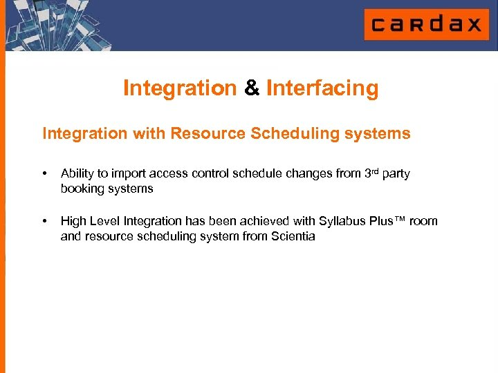 Integration & Interfacing Integration with Resource Scheduling systems • Ability to import access control