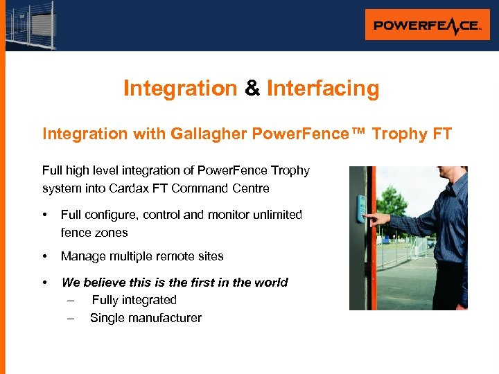 Integration & Interfacing Integration with Gallagher Power. Fence™ Trophy FT Full high level integration