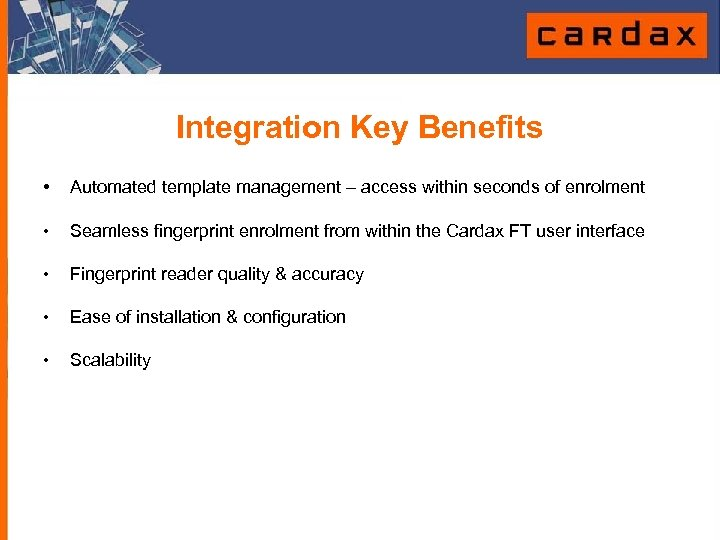 Integration Key Benefits • Automated template management – access within seconds of enrolment •