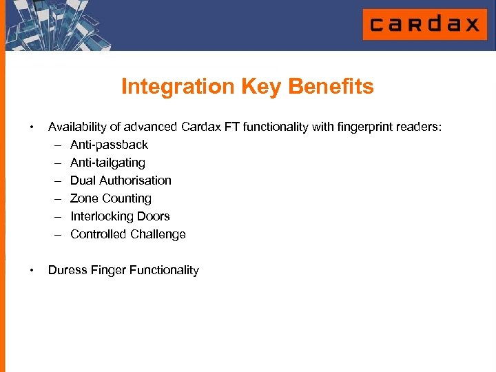 Integration Key Benefits • Availability of advanced Cardax FT functionality with fingerprint readers: –