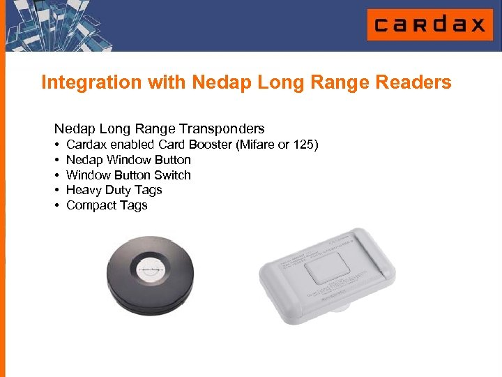 Integration with Nedap Long Range Readers Nedap Long Range Transponders • Cardax enabled Card
