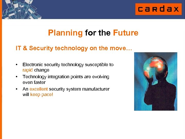 Planning for the Future IT & Security technology on the move… • • •