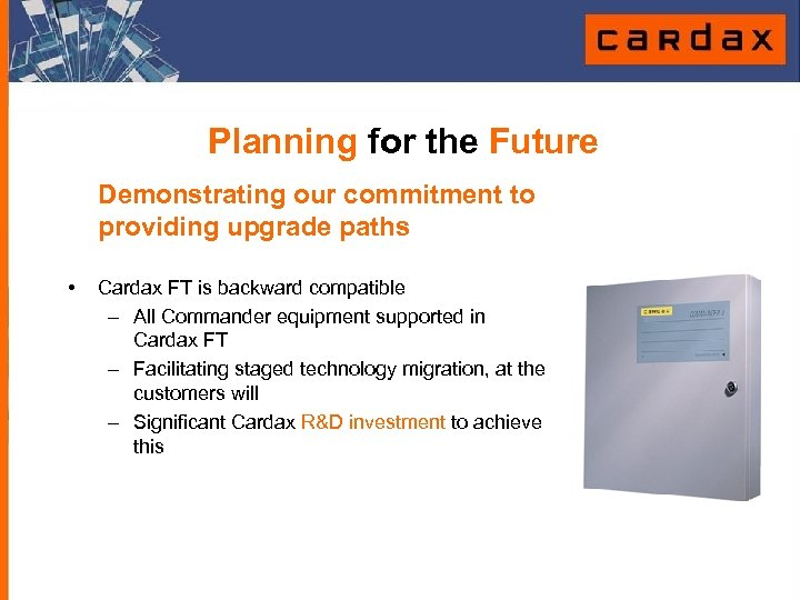 Planning for the Future Demonstrating our commitment to providing upgrade paths • Cardax FT