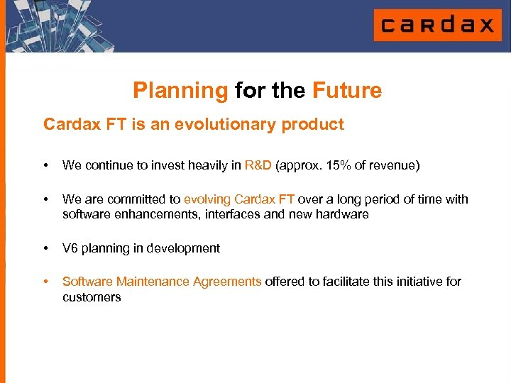 Planning for the Future Cardax FT is an evolutionary product • We continue to