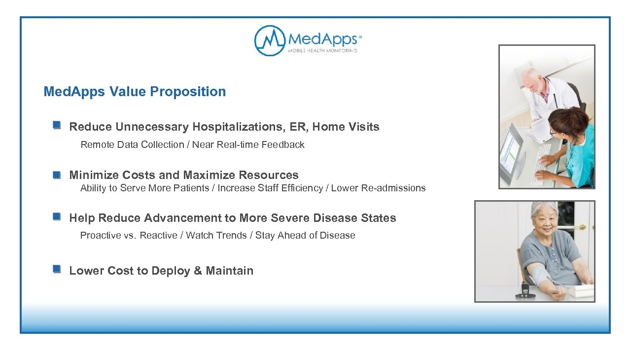 Med. Apps Value Proposition Reduce Unnecessary Hospitalizations, ER, Home Visits Remote Data Collection /