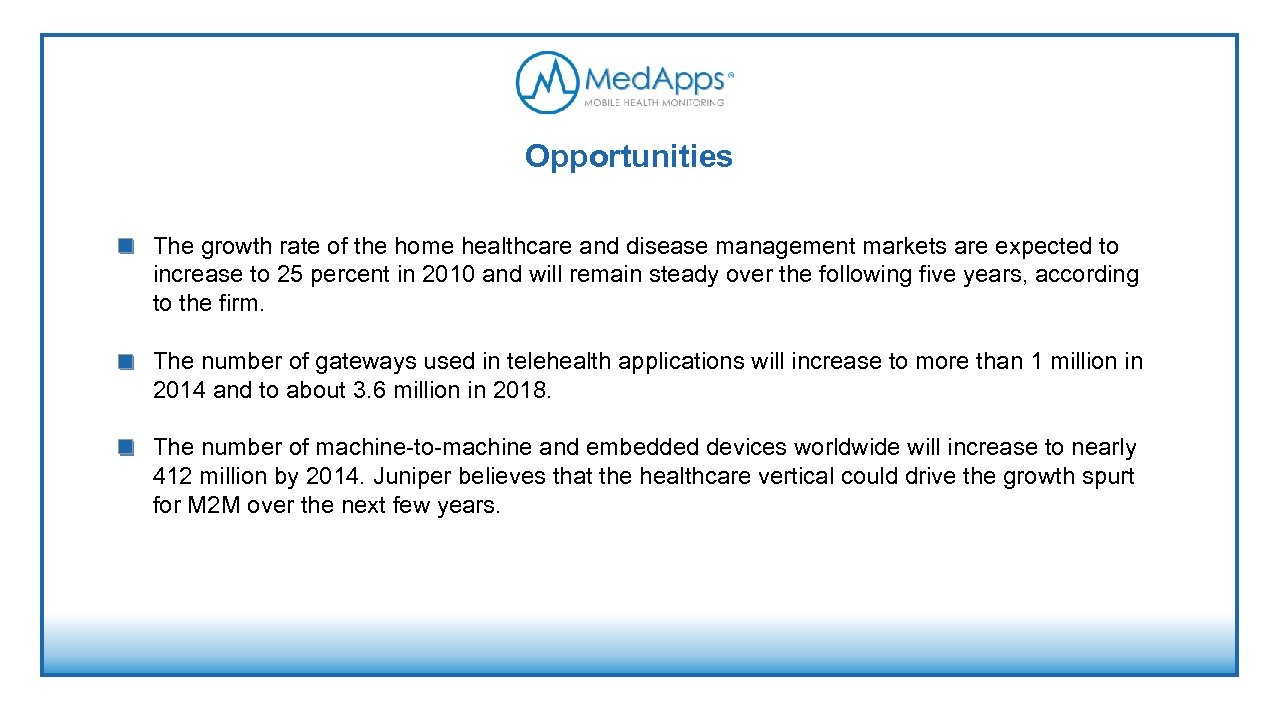 Opportunities The growth rate of the home healthcare and disease management markets are expected