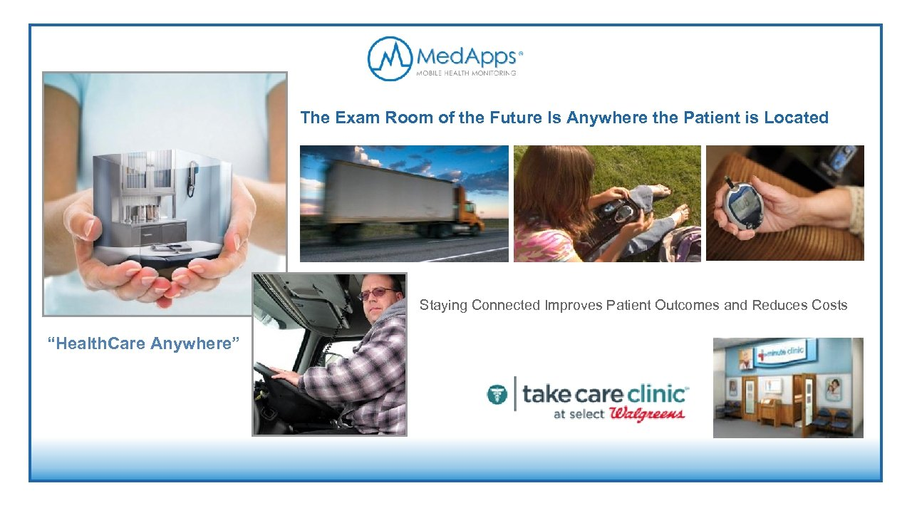 The Exam Room of the Future Is Anywhere the Patient is Located Staying Connected