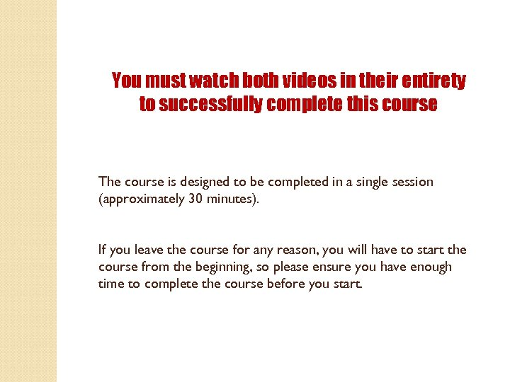 You must watch both videos in their entirety to successfully complete this course The