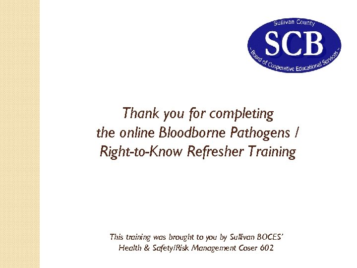 Thank you for completing the online Bloodborne Pathogens / Right-to-Know Refresher Training This training