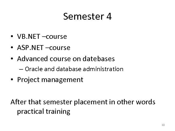 Semester 4 • VB. NET –course • ASP. NET –course • Advanced course on
