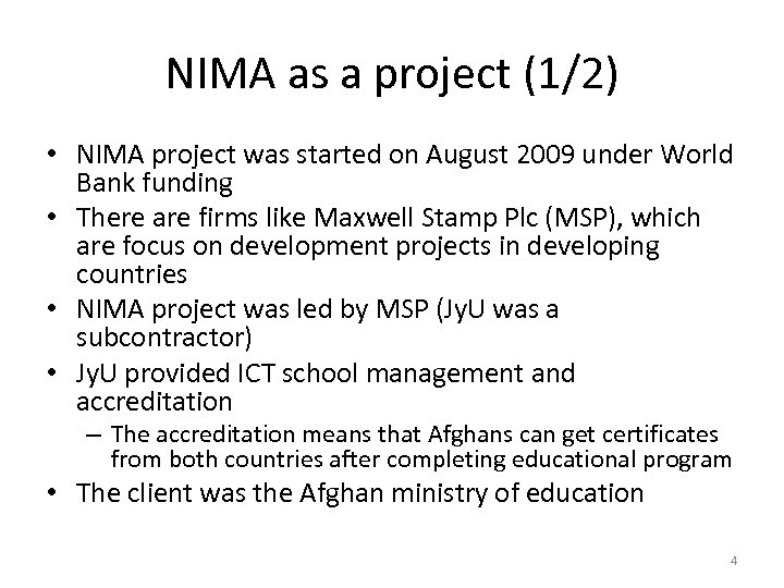 NIMA as a project (1/2) • NIMA project was started on August 2009 under