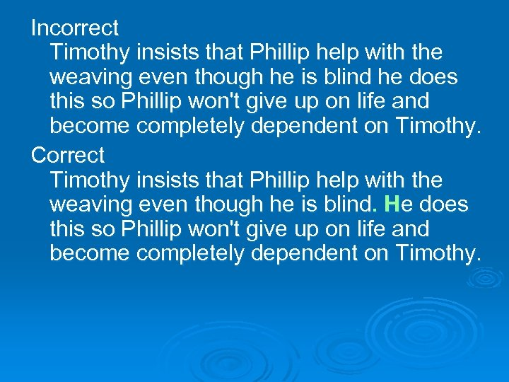 Incorrect Timothy insists that Phillip help with the weaving even though he is blind