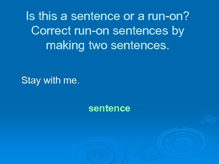 Is this a sentence or a run-on? Correct run-on sentences by making two sentences.