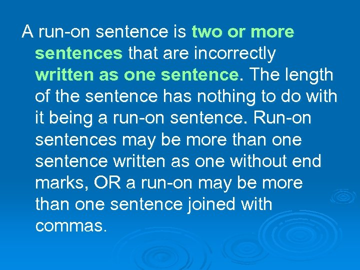A run-on sentence is two or more sentences that are incorrectly written as one