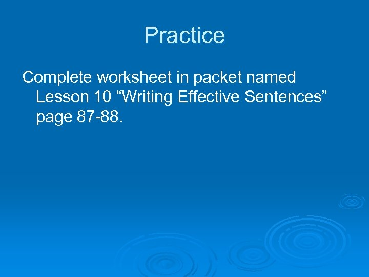 """Practice Complete worksheet in packet named Lesson 10 """"Writing Effective Sentences"""" page 87 -88."""