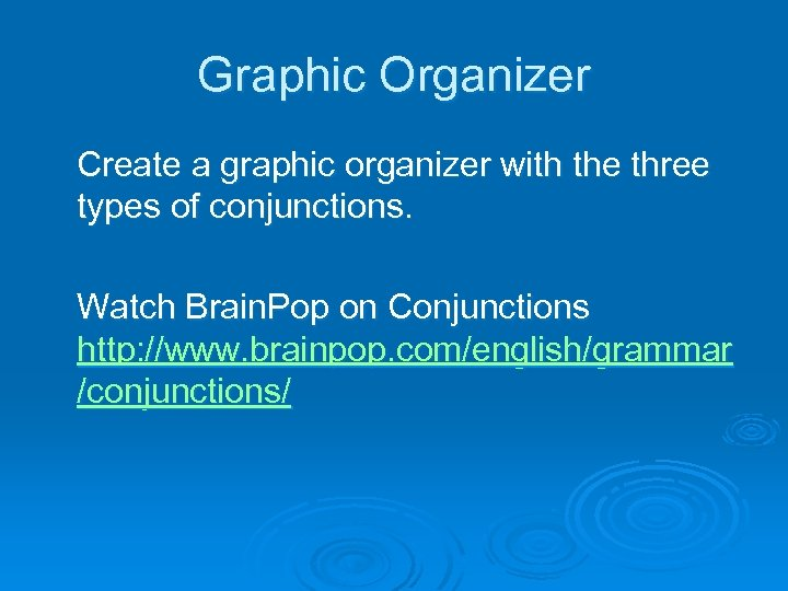 Graphic Organizer Create a graphic organizer with the three types of conjunctions. Watch Brain.