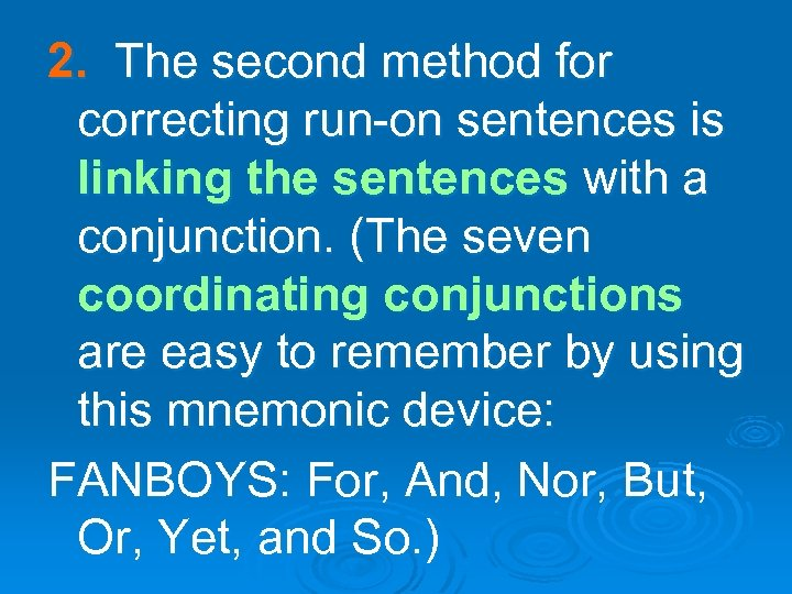 2. The second method for correcting run-on sentences is linking the sentences with a