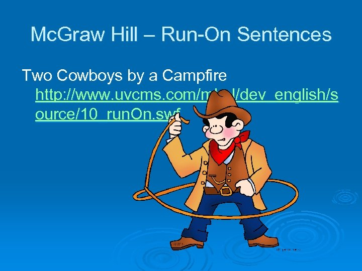 Mc. Graw Hill – Run-On Sentences Two Cowboys by a Campfire http: //www. uvcms.