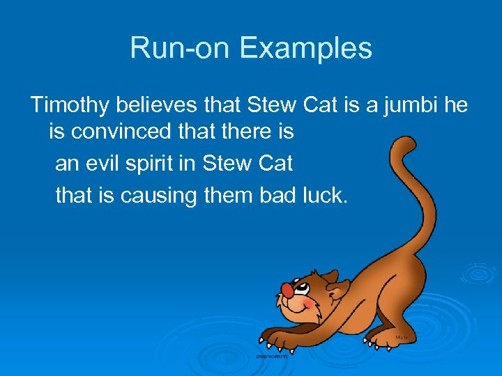 Run-on Examples Timothy believes that Stew Cat is a jumbi he is convinced that