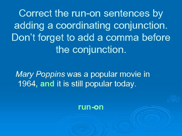 Correct the run-on sentences by adding a coordinating conjunction. Don't forget to add a