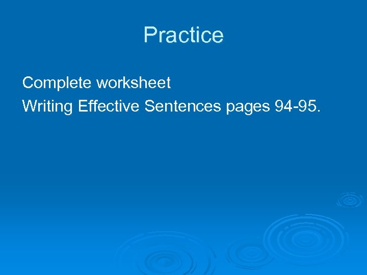 Practice Complete worksheet Writing Effective Sentences pages 94 -95.