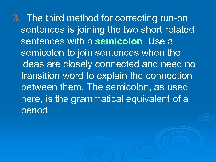 3. The third method for correcting run-on sentences is joining the two short related