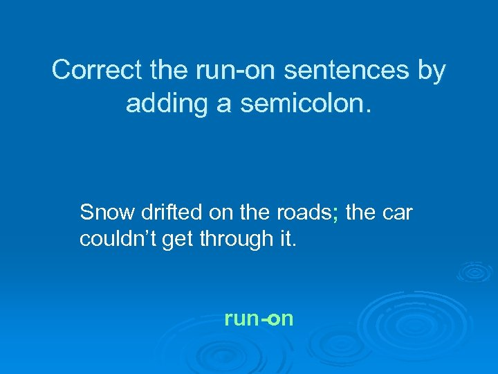 Correct the run-on sentences by adding a semicolon. Snow drifted on the roads; the